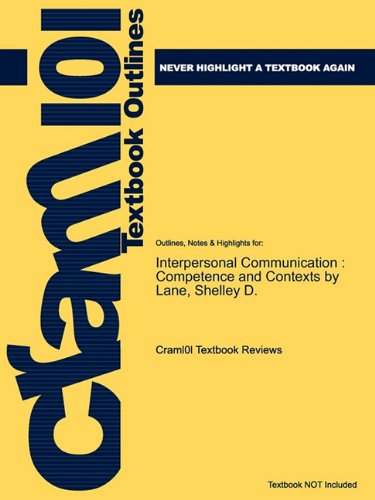 Studyguide for Interpersonal Communication: Competence and Contexts by Lane, ISBN 9780205453597 (Cram101 Textbook Outlin