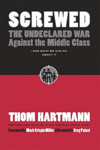 Screwed: The Undeclared War Against the Middle Class - And What We Can Do about It (BK Currents (Paperback))