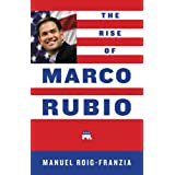 The Rise of Marco Rubio ~ Manuel Roig-Franzia