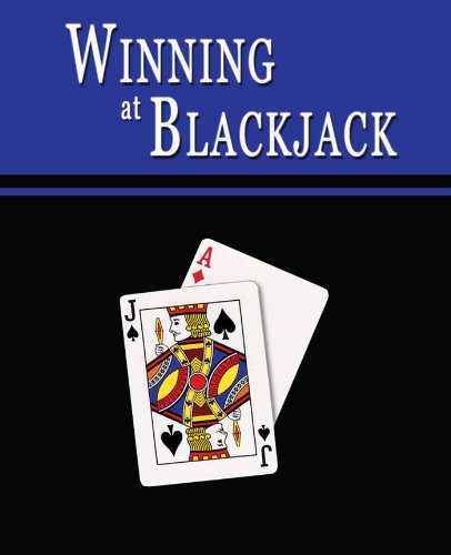 Winning at Blackjack: Blackjack Gambling Strategy to Consistently Win at Playing 21 or How to Win at Black Jack Card Games to Beat the Casino at their Own Game -- Helps You Play Online Blackjack, too!