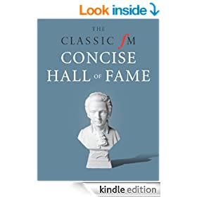 The Classic FM Concise Hall of Fame: Your guide to the greatest music ever composed