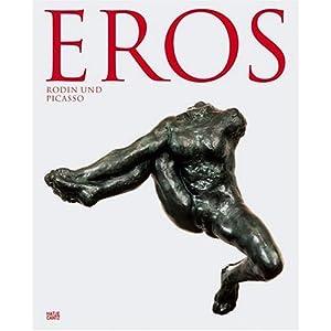 Eros. Rodin und Picasso