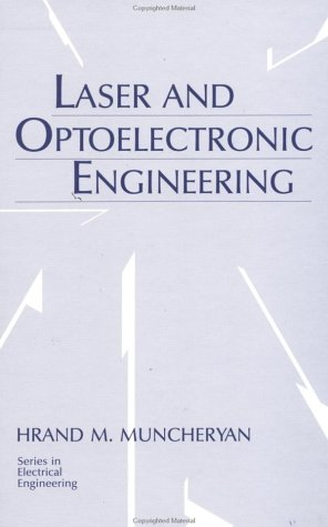 Laser And Optoelectronic Engineering (Series in Electrical Engineering)