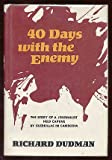 img - for Forty Days with the Enemy: The Story of a Journalist Held Captive By Gurrillas in Cambodia book / textbook / text book