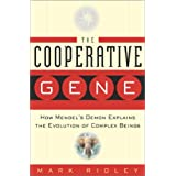The Cooperative Gene: How Mendel's Demon Explains the Evolution of Complex Beingsby Mark Ridley