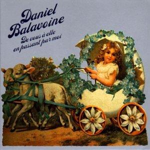 Daniel Balavoine - De vous à elle en passant par moi - Zortam Music