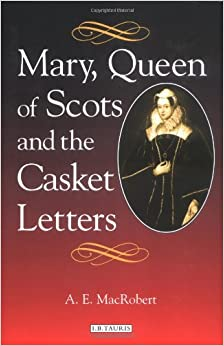 Amazon Com Mary Queen Of Scots And The Casket Letters border=