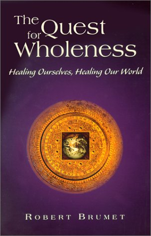 The Quest for Wholeness: Healing Ourselves, Healing Our World