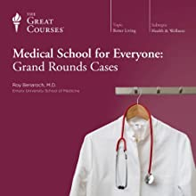 Medical School for Everyone: Grand Rounds Cases Lecture by  The Great Courses Narrated by Professor Roy Benaroch