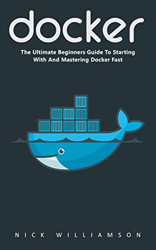 docker-the-ultimate-beginners-guide-to-starting-with-and-mastering-docker-fast-programming-docker-co