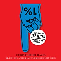 Twilight of the Elites: America after Meritocracy (       UNABRIDGED) by Christopher Hayes Narrated by Christopher Hayes