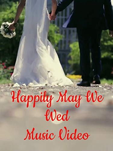 Happily May We Wed Music Video