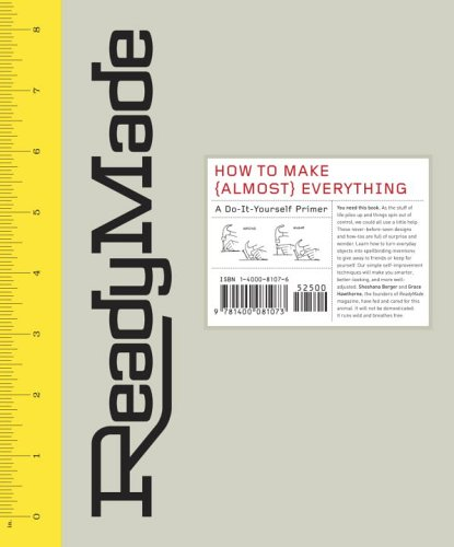 ReadyMade: How to Make [Almost] Everything: A Do-It-Yourself Primer