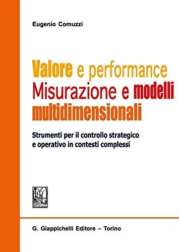Valore e performance. Misurazione e modelli multidimensionali. Strumenti per il controllo strategico e operativo in contesti complessi
