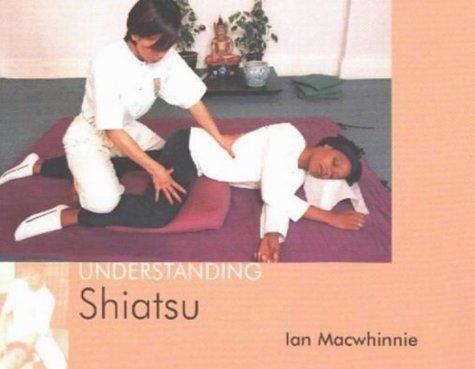 Understanding Shiatsu (Understanding), Ian Macwhinnie
