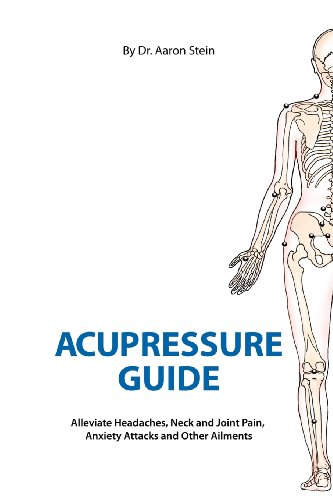 Acupressure Guide: Alleviate Headaches, Neck and Joint Pain, Anxiety Attacks, and Other Ailments