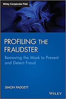 Profiling The Fraudster: Removing The Mask To Prevent And Detect Fraud (Wiley Corporate F&A)