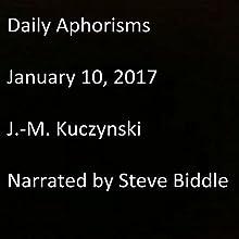 Daily Aphorisms: January 10, 2017 Audiobook by J.-M. Kuczynski Narrated by Steve Biddle