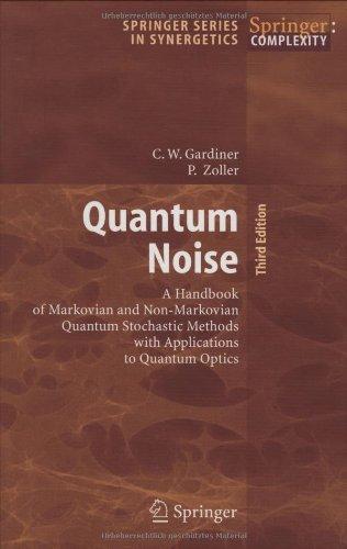 Quantum noise: a handbook of Markovian and non-Markovian quantum stochastic methods with applications to quantum optics