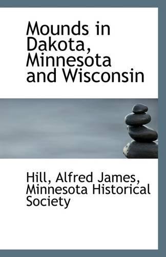 Mounds in Dakota, Minnesota and Wisconsin
