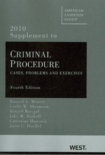 Criminal Procedure: Cases, Problems and Exercises, 4th, 2010 Supplement