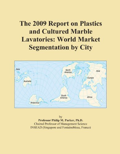The 2009 Report on Plastics and Cultured Marble Lavatories: World Market Segmentation by City