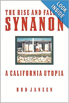 The Rise and Fall of Synanon A California Utopia  - Rod Janzen