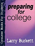 Preparing for College (Consumer Books for Students) (0802409806) by Burkett, Larry