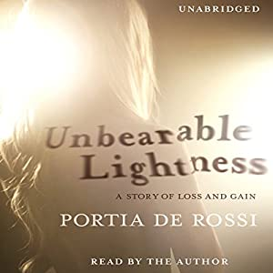 Unbearable Lightness: A Story of Loss and Gain | [Portia de Rossi]
