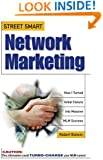 Street Smart Network Marketing: A No-Nonsense Guide for Creating the Most Richly Rewarding Lifestyle You Can Possibly Imagine