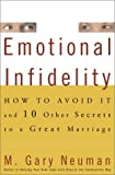 Emotional Infidelity: How to Avoid It and 10 Other Secrets to a Great Marriage (0609608231) by Neuman, M. Gary