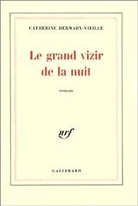 Le Grand Vizir de la nuit par Catherine Hermary-Vieille