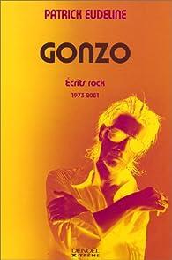 Gonzo : Ecrits rock, 1973-2001 par Patrick Eudeline
