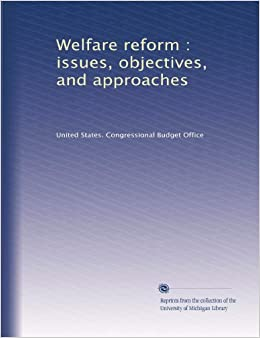 an analysis of the welfare reform in the united states Summary: this paper reviews the structure and trends of the us welfare system and the us administration's reform proposals it shows that, despite the attention the program receives, the.