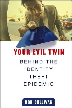 Your Evil Twin: Behind the Identity Theft Epidemic, Bob Sullivan