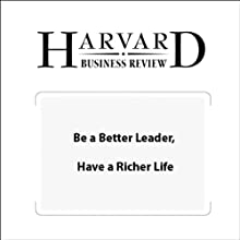 Be a Better Leader, Have a Richer Life (Harvard Business Review) Periodical by Stewart D. Friedman Narrated by Todd Mundt