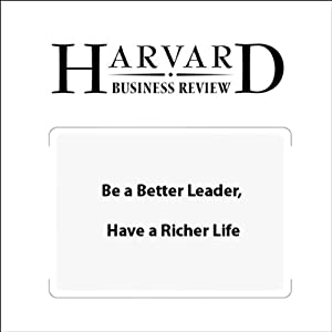 Be a Better Leader, Have a Richer Life (Harvard Business Review) | [Stewart D. Friedman]