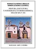 img - for Pintura, Escultura y Fotografia En Iberoamerica: Siglos XIX y XX (Historia) (Spanish Edition) book / textbook / text book