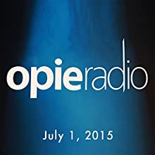 Opie and Jimmy, July 1, 2015  by Opie Radio Narrated by Opie Radio