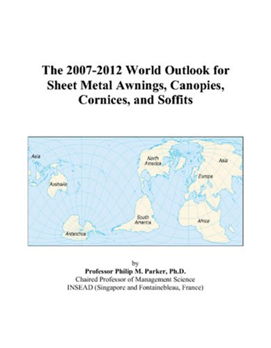 The 2007-2012 World Outlook for Sheet Metal Awnings, Canopies, Cornices, and Soffits PDF