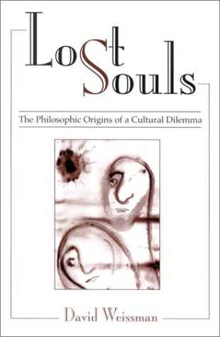 Lost Souls : The Philosophic Origins of a Cultural Dilemma, DAVID WEISSMAN