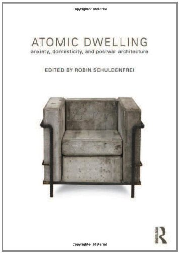 Atomic Dwelling: Anxiety, Domesticity, And Postwar Architecture front-72056