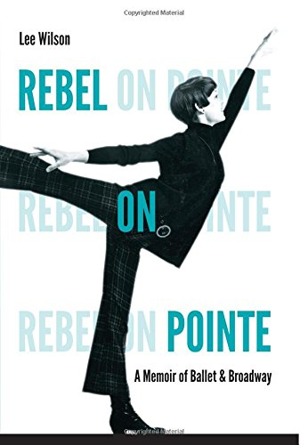 Rebel on Pointe: A Memoir of Ballet and Broadway PDF