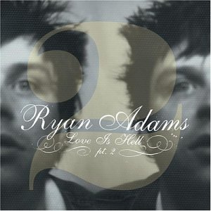 Ryan Adams - Love Is Hell, Volume 2