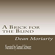 A Brick for the Blind Audiobook by Dean Moriarty Narrated by Samuel Schwarz