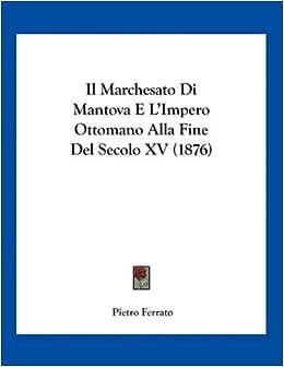 Il Marchesato Di Mantova E L'Impero Ottomano Alla Fine Del