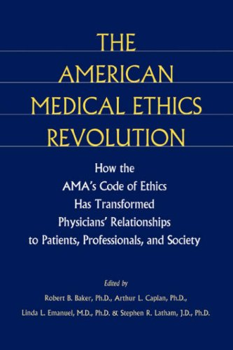 The American Medical Ethics Revolution: How the AMA's Code of Ethics Has Transformed Physicians' Relationships to Patien