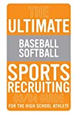 The Ultimate Baseball/Softball Sports Recruiting 03/04 Guide