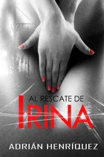 Al Rescate de Irina (A la captura del Shadowboy) (Volume 2)  [Henriquez, Adrian] (Tapa Blanda)