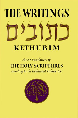 The Writings-Kethubim: A New Translation of the Holy Scriptures According to the Traditional Hebrew Text, O. T. BIBLE